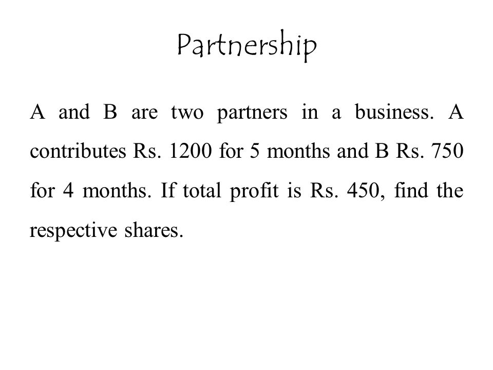 A and B are two partners in a business. A contributes Rs. 1200 for 5 months and B Rs. 750 for 4 months. If total profit is Rs. 450, find the respectiv