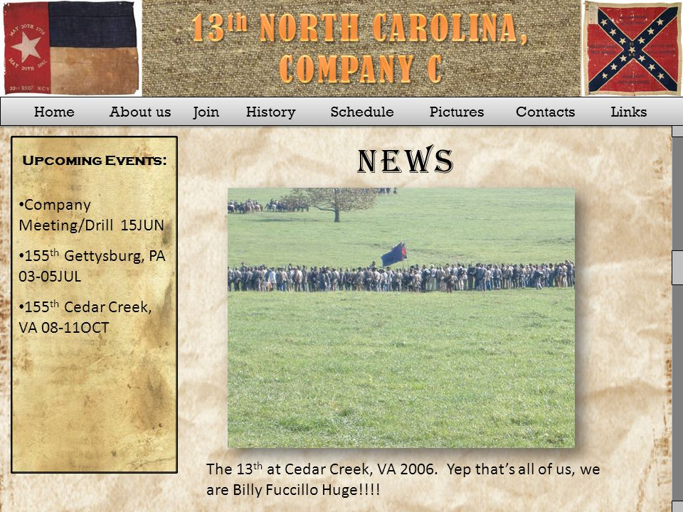 Home About us Join History Schedule Pictures Contacts Links News Upcoming Events: 155 th Gettysburg, PA 03-05JUL 155 th Cedar Creek, VA 08-11OCT Company Meeting/Drill 15JUN The 13 th at Cedar Creek, VA 2006.