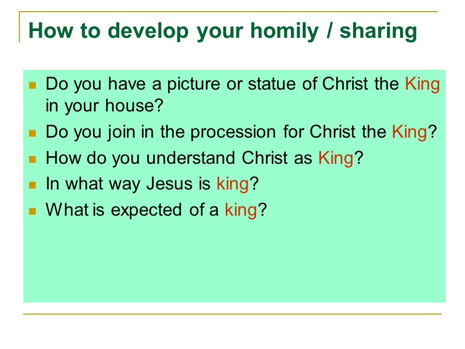 How to develop your homily / sharing Do you have a picture or statue of Christ the King in your house.