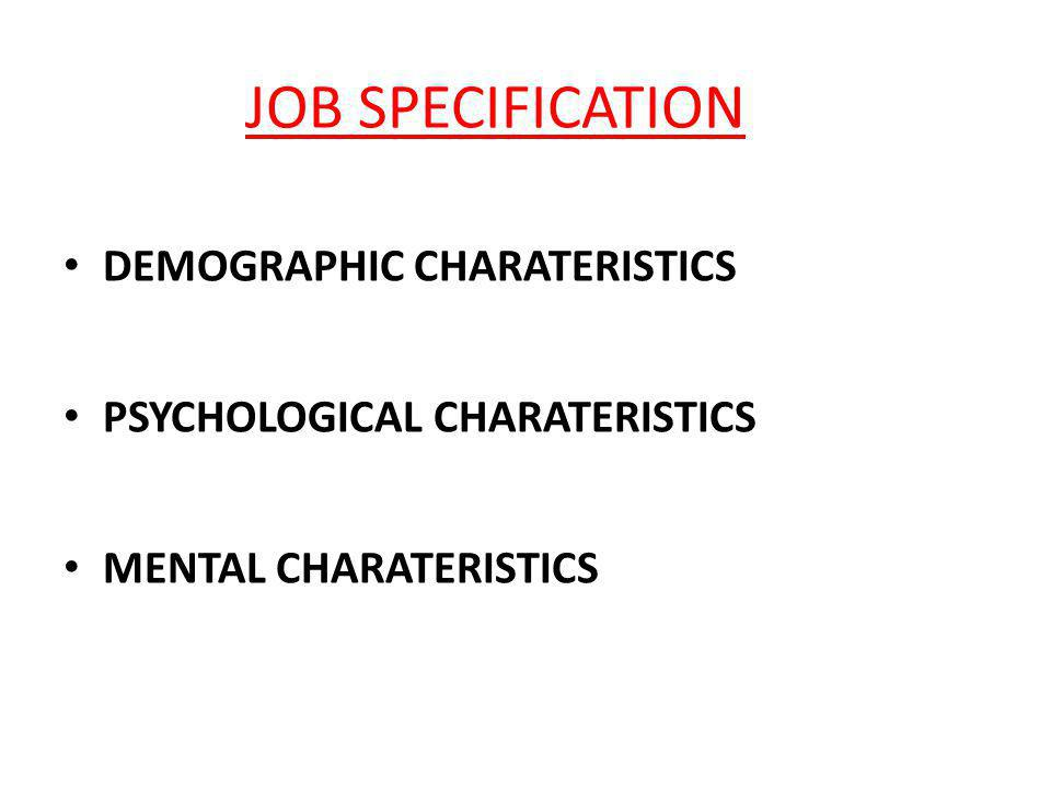 DEMOGRAPHIC CHARATERISTICS PSYCHOLOGICAL CHARATERISTICS MENTAL CHARATERISTICS JOB SPECIFICATION