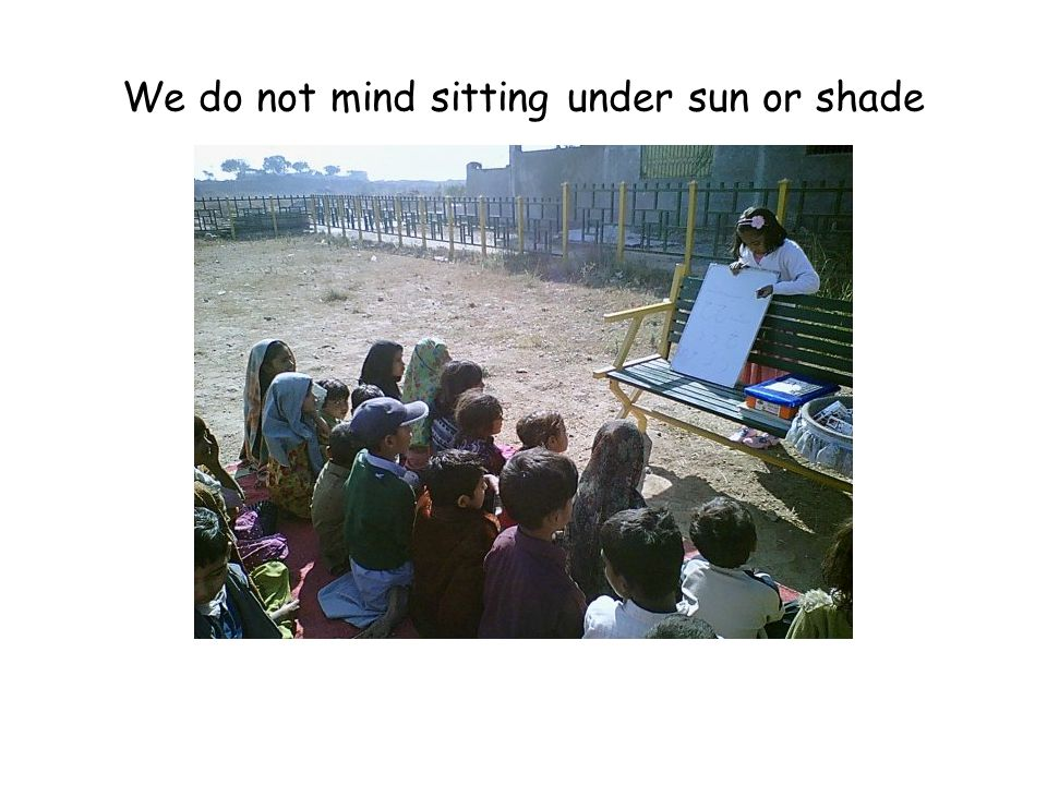 We do not mind sitting under sun or shade