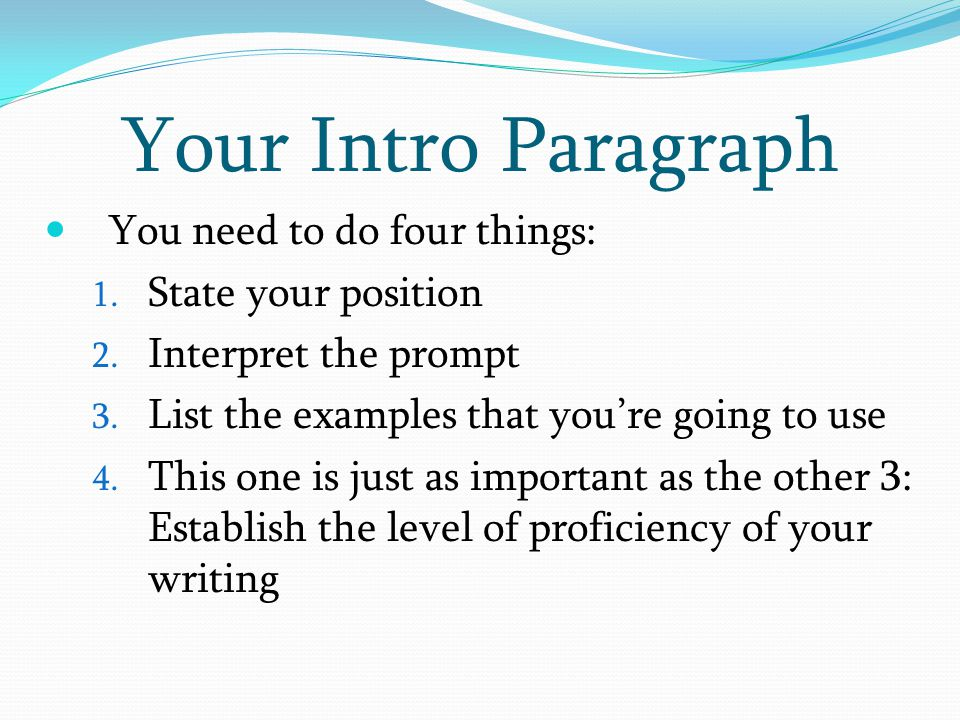You need to do four things: 1. State your position 2. Interpret the prompt 3. List the examples that you're going to use 4. This one is just as import
