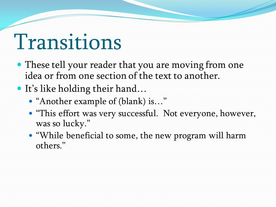 """These tell your reader that you are moving from one idea or from one section of the text to another. It's like holding their hand… """"Another example of"""