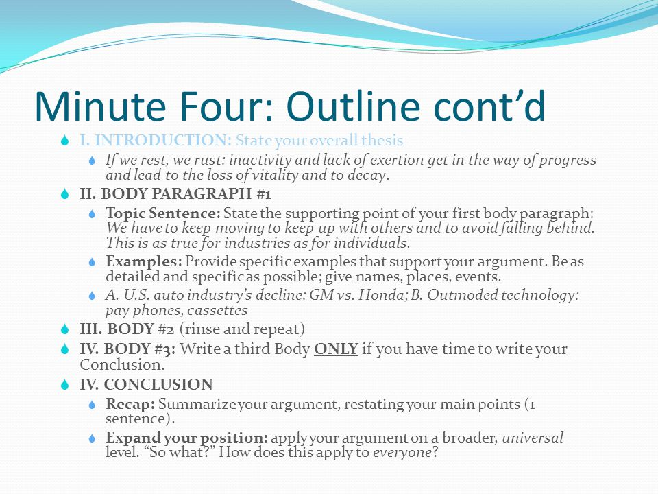 Minute Four: Outline cont'd  I. INTRODUCTION: State your overall thesis  If we rest, we rust: inactivity and lack of exertion get in the way of prog