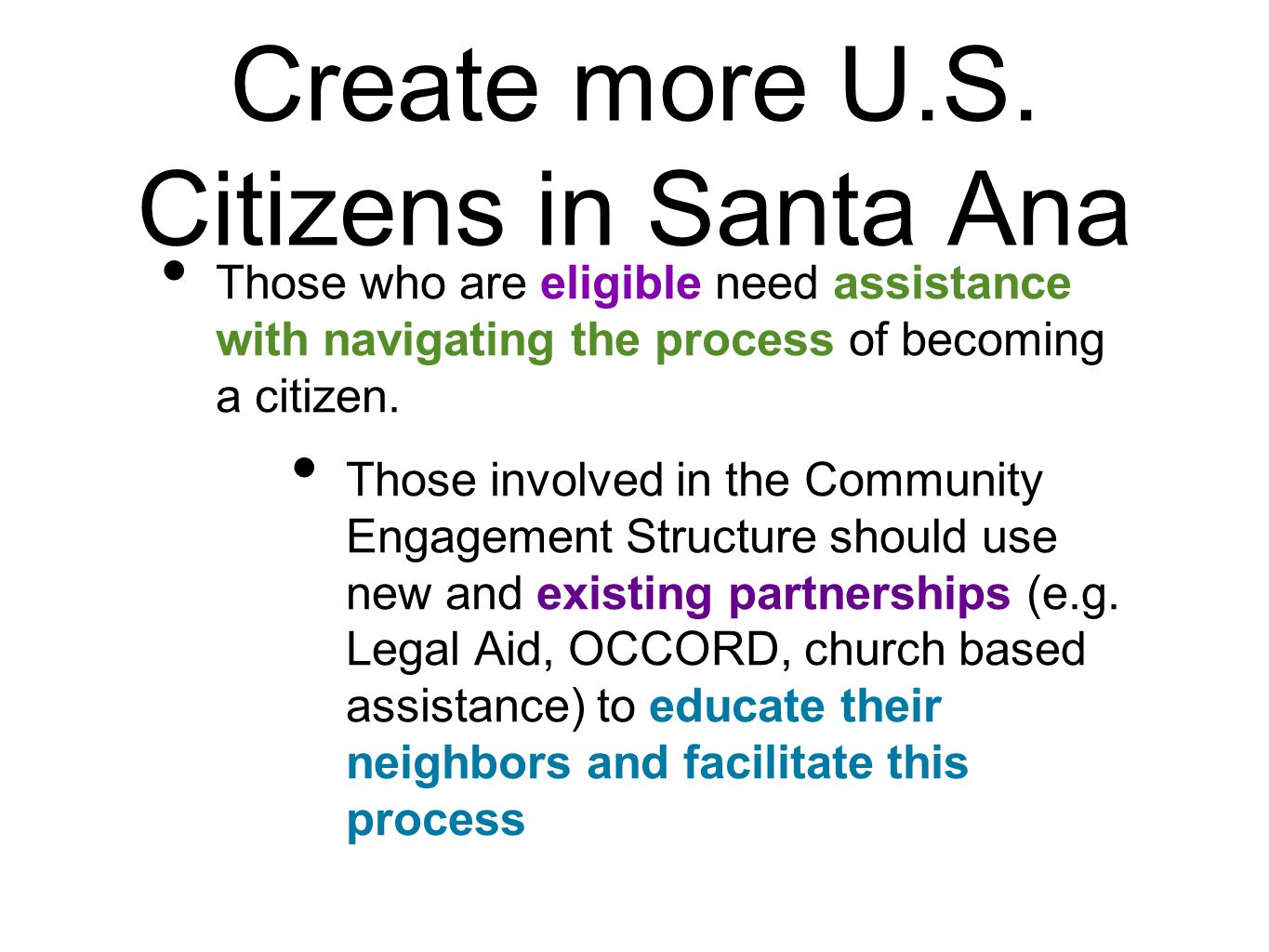 Create more U.S. Citizens in Santa Ana Those who are eligible need assistance with navigating the process of becoming a citizen. Those involved in the