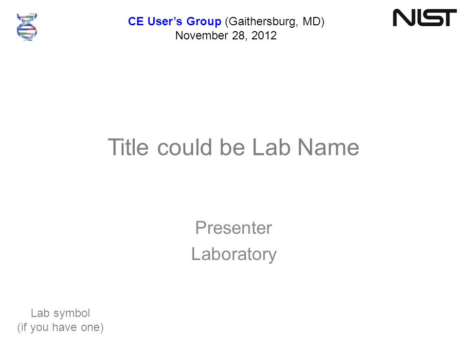 Title could be Lab Name Presenter Laboratory CE User's Group (Gaithersburg, MD) November 28, 2012 Lab symbol (if you have one)