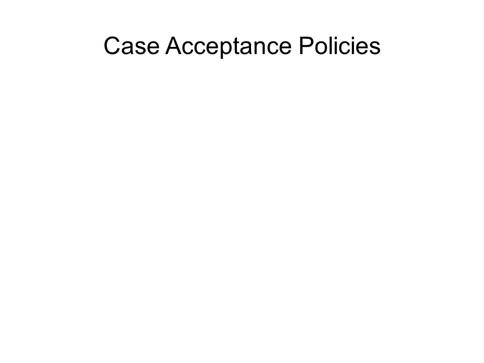 Case Acceptance Policies