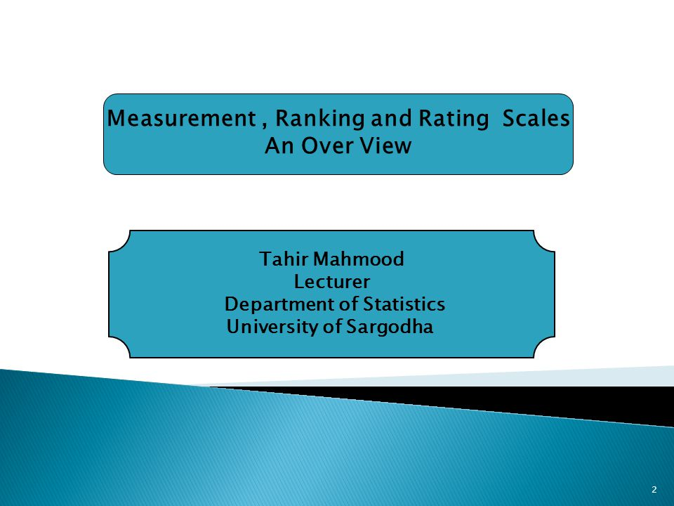 2 Measurement, Ranking and Rating Scales An Over View Tahir Mahmood Lecturer Department of Statistics University of Sargodha