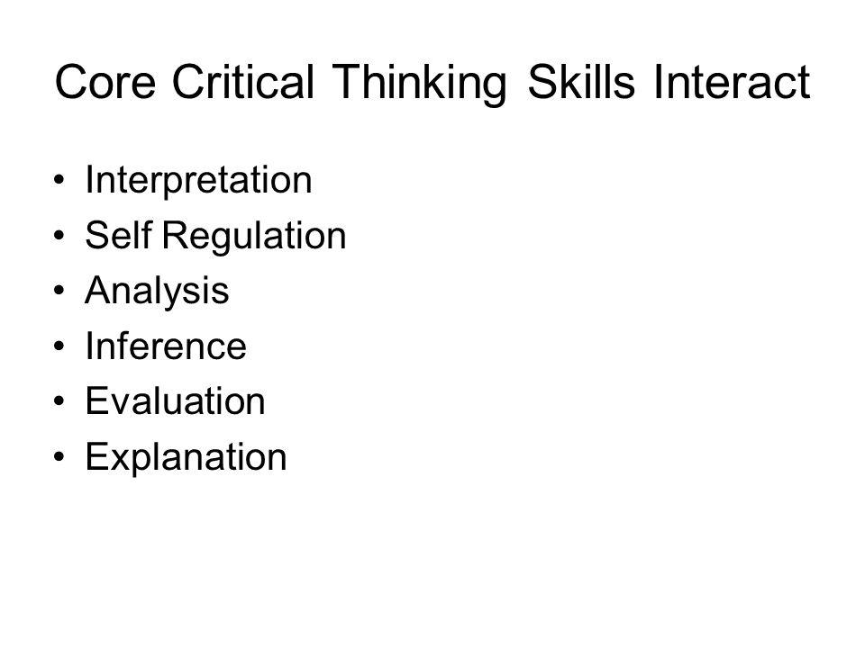 Core Critical Thinking Skills Interact Interpretation Self Regulation Analysis Inference Evaluation Explanation