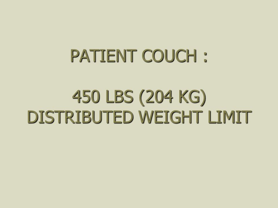 PATIENT COUCH : 450 LBS (204 KG) DISTRIBUTED WEIGHT LIMIT