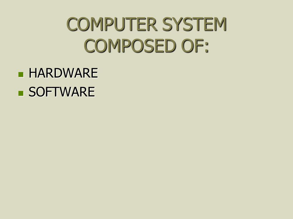 COMPUTER SYSTEM COMPOSED OF: HARDWARE HARDWARE SOFTWARE SOFTWARE