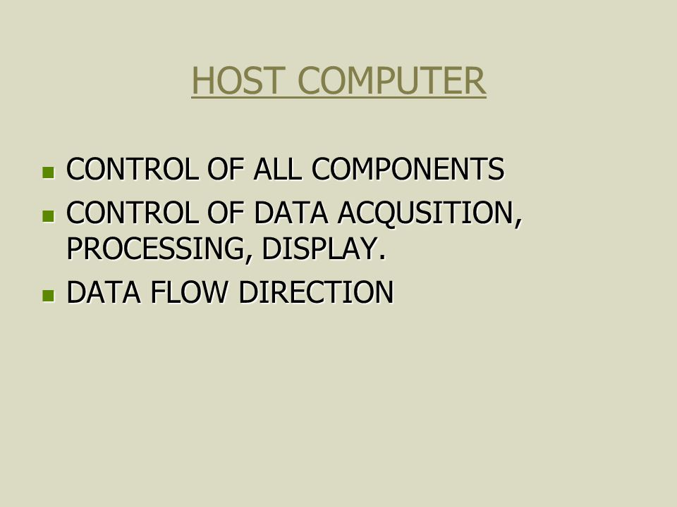 HOST COMPUTER CONTROL OF ALL COMPONENTS CONTROL OF ALL COMPONENTS CONTROL OF DATA ACQUSITION, PROCESSING, DISPLAY. CONTROL OF DATA ACQUSITION, PROCESS