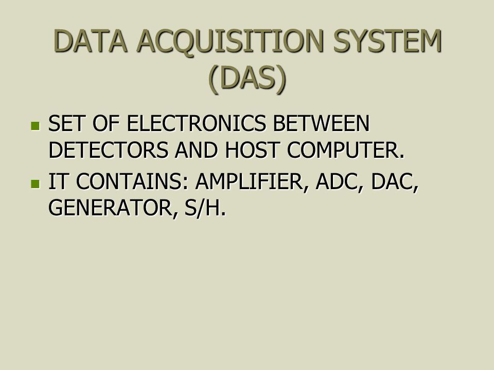 DATA ACQUISITION SYSTEM (DAS) SET OF ELECTRONICS BETWEEN DETECTORS AND HOST COMPUTER. SET OF ELECTRONICS BETWEEN DETECTORS AND HOST COMPUTER. IT CONTA