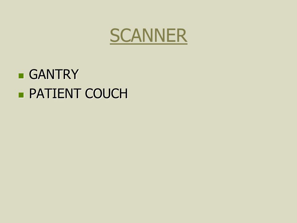 SCANNER GANTRY GANTRY PATIENT COUCH PATIENT COUCH