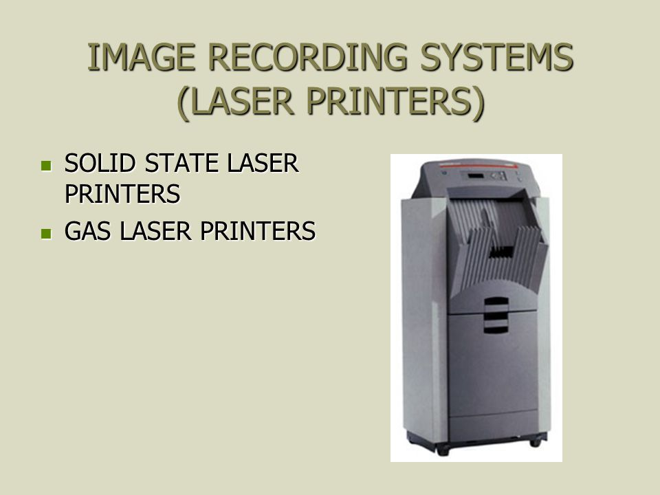 IMAGE RECORDING SYSTEMS (LASER PRINTERS) SOLID STATE LASER PRINTERS SOLID STATE LASER PRINTERS GAS LASER PRINTERS GAS LASER PRINTERS