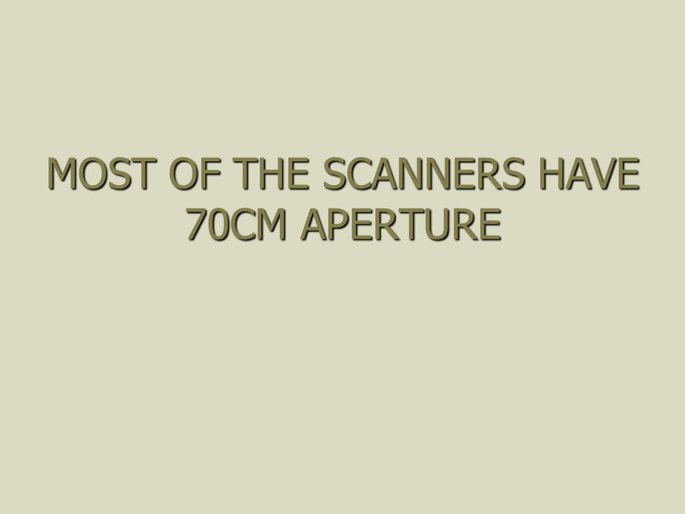 MOST OF THE SCANNERS HAVE 70CM APERTURE