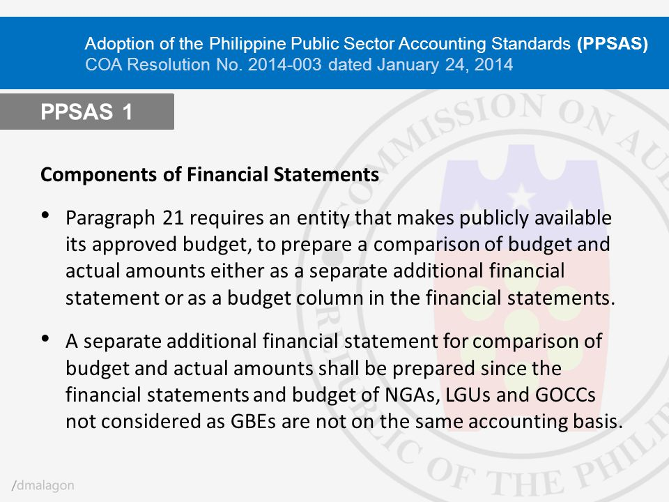 Components of Financial Statements Paragraph 21 requires an entity that makes publicly available its approved budget, to prepare a comparison of budge