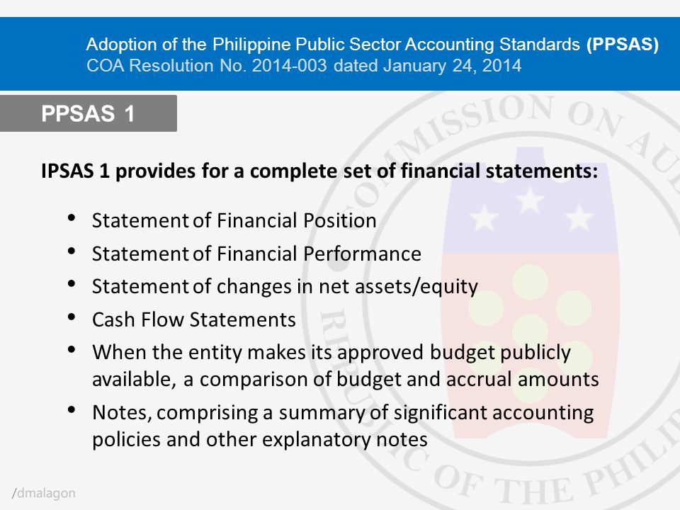 IPSAS 1 provides for a complete set of financial statements: Statement of Financial Position Statement of Financial Performance Statement of changes i