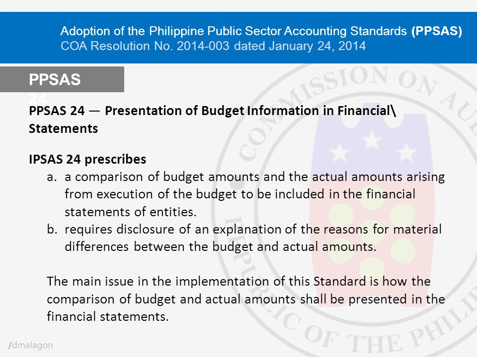PPSAS 24 ― Presentation of Budget Information in Financial\ Statements IPSAS 24 prescribes a.a comparison of budget amounts and the actual amounts ari