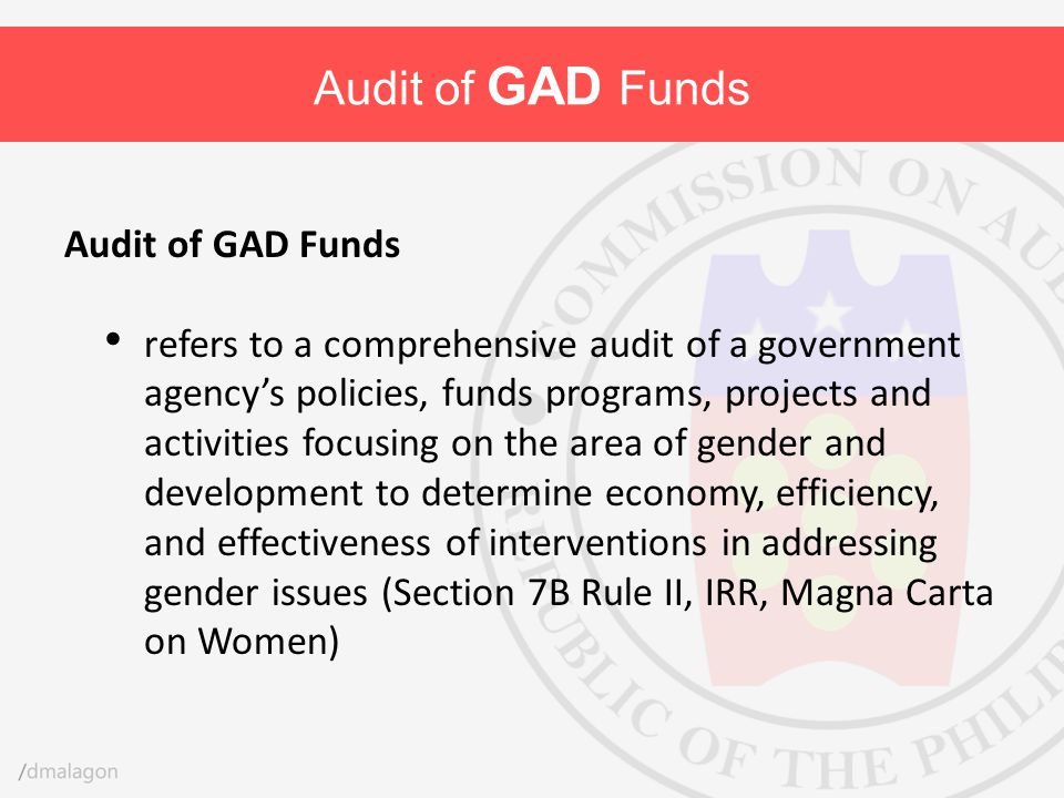 Audit of GAD Funds refers to a comprehensive audit of a government agency's policies, funds programs, projects and activities focusing on the area of