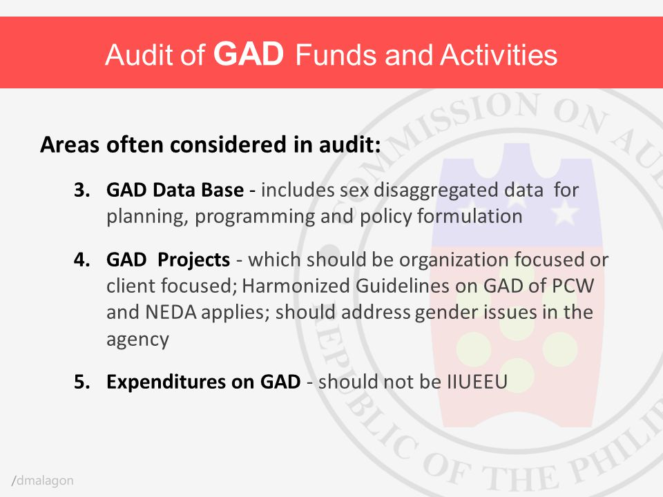Areas often considered in audit: 3.GAD Data Base - includes sex disaggregated data for planning, programming and policy formulation 4.GAD Projects - w