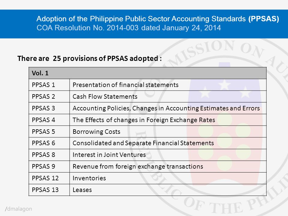 There are 25 provisions of PPSAS adopted : Vol. 1 PPSAS 1Presentation of financial statements PPSAS 2Cash Flow Statements PPSAS 3Accounting Policies,