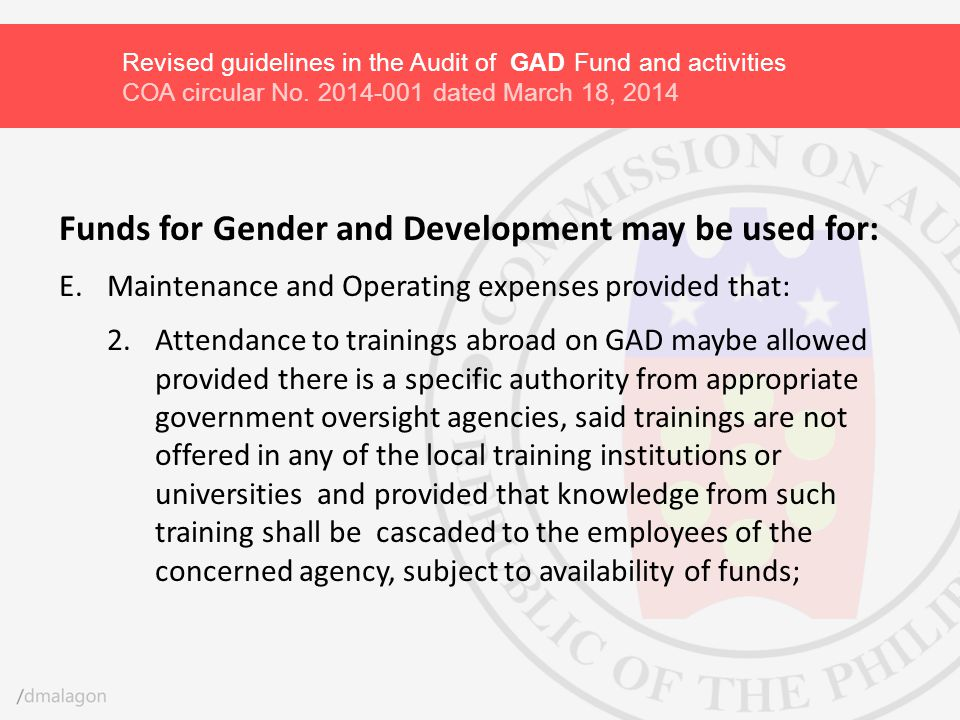 Funds for Gender and Development may be used for: E.Maintenance and Operating expenses provided that: 2.Attendance to trainings abroad on GAD maybe al