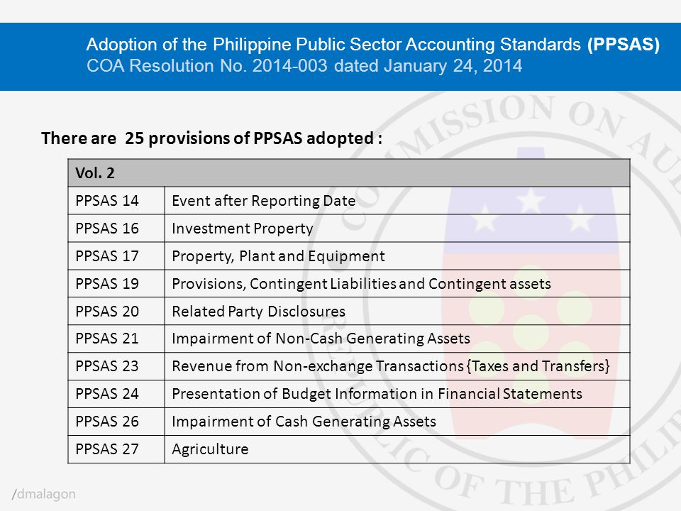 There are 25 provisions of PPSAS adopted : Vol. 2 PPSAS 14Event after Reporting Date PPSAS 16Investment Property PPSAS 17Property, Plant and Equipment