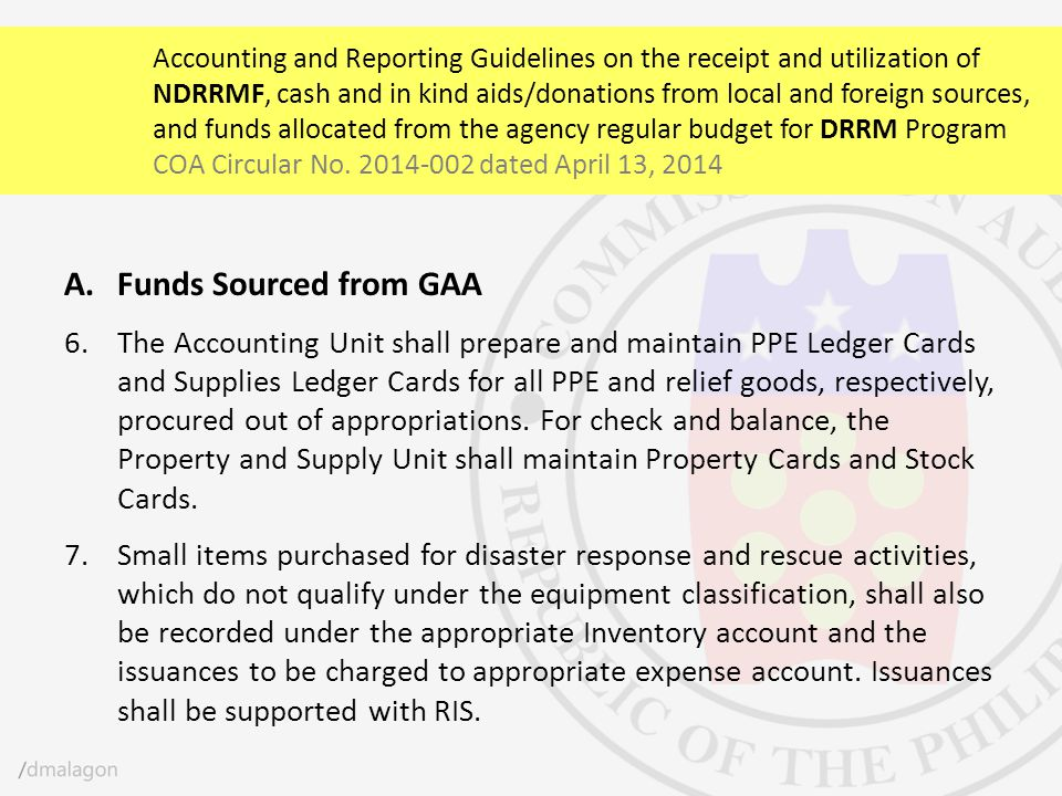A.Funds Sourced from GAA 6.The Accounting Unit shall prepare and maintain PPE Ledger Cards and Supplies Ledger Cards for all PPE and relief goods, res