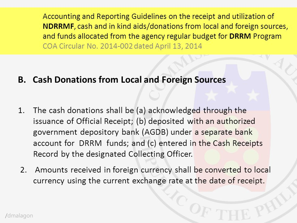B.Cash Donations from Local and Foreign Sources 1. The cash donations shall be (a) acknowledged through the issuance of Official Receipt; (b) deposite
