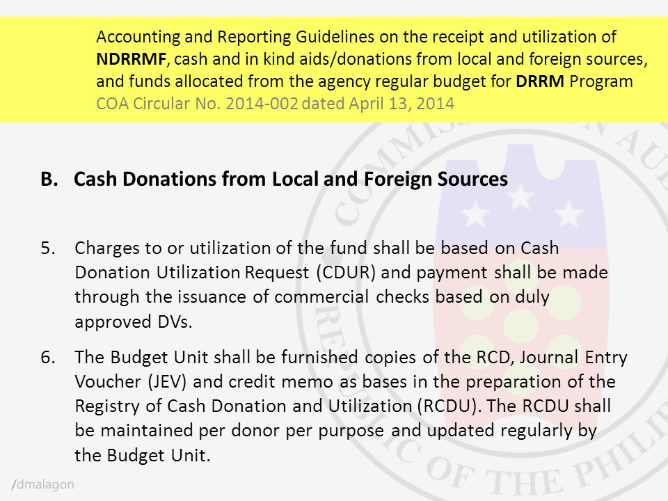 B.Cash Donations from Local and Foreign Sources 5.Charges to or utilization of the fund shall be based on Cash Donation Utilization Request (CDUR) and
