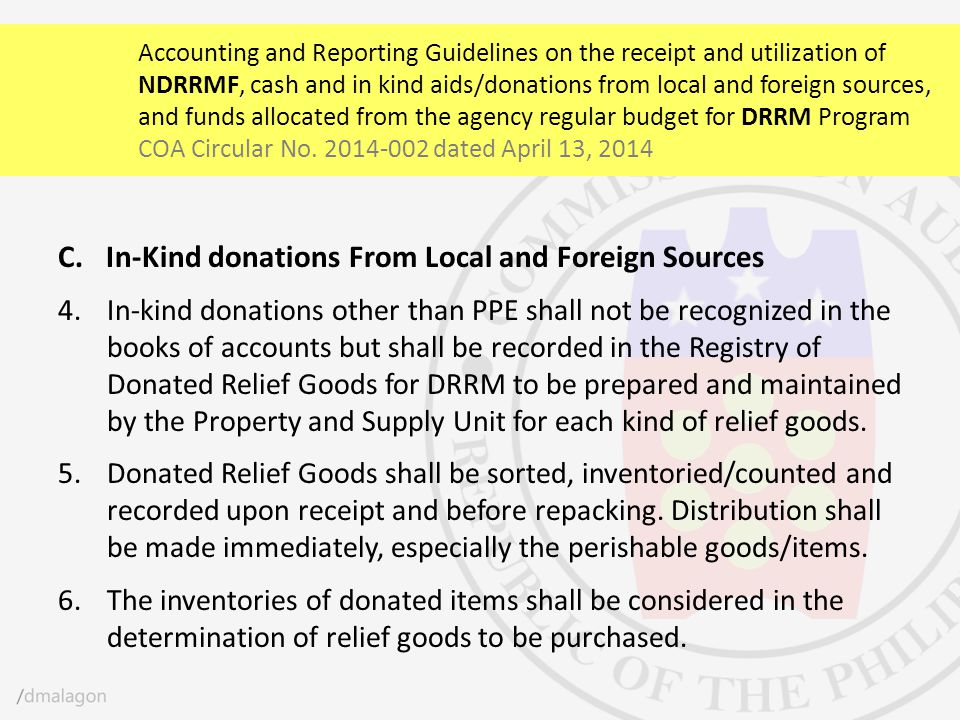 C.In-Kind donations From Local and Foreign Sources 4.In-kind donations other than PPE shall not be recognized in the books of accounts but shall be re