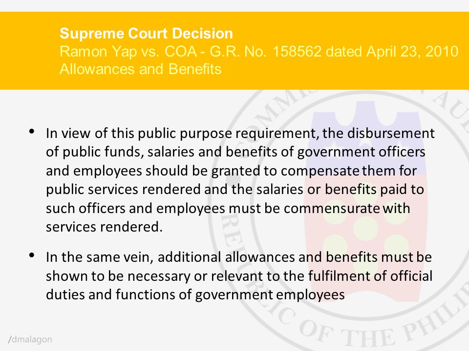 Supreme Court Decision Ramon Yap vs. COA - G.R. No. 158562 dated April 23, 2010 Allowances and Benefits In view of this public purpose requirement, th