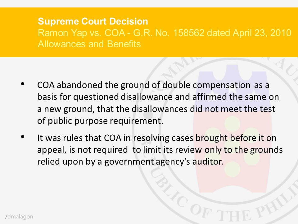 COA abandoned the ground of double compensation as a basis for questioned disallowance and affirmed the same on a new ground, that the disallowances d