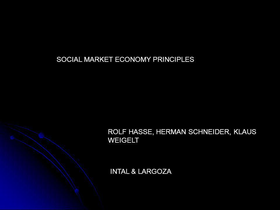 SOCIAL MARKET ECONOMY PRINCIPLES ROLF HASSE, HERMAN SCHNEIDER, KLAUS WEIGELT INTAL & LARGOZA