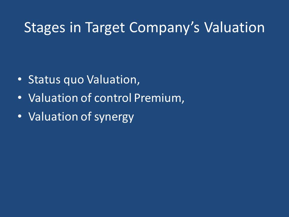 Stages in Target Company's Valuation Status quo Valuation, Valuation of control Premium, Valuation of synergy