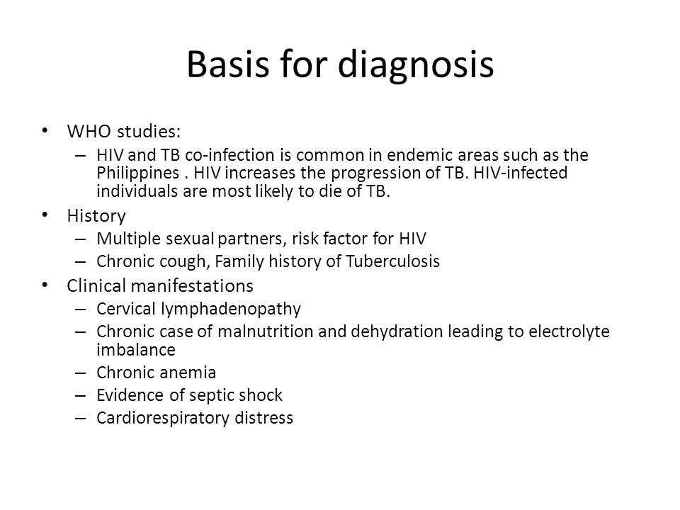 Basis for diagnosis WHO studies: – HIV and TB co-infection is common in endemic areas such as the Philippines.