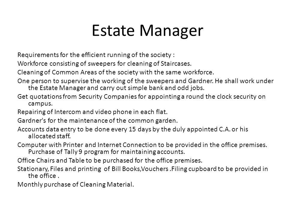 Estate Manager Requirements for the efficient running of the society : Workforce consisting of sweepers for cleaning of Staircases. Cleaning of Common