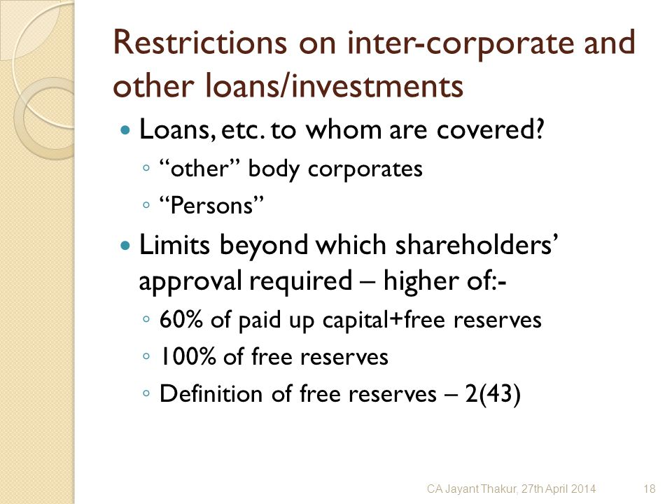 "Restrictions on inter-corporate and other loans/investments Loans, etc. to whom are covered? ◦ ""other"" body corporates ◦ ""Persons"" Limits beyond which"