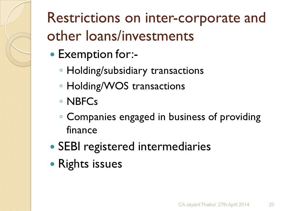 Restrictions on inter-corporate and other loans/investments Exemption for:- ◦ Holding/subsidiary transactions ◦ Holding/WOS transactions ◦ NBFCs ◦ Com