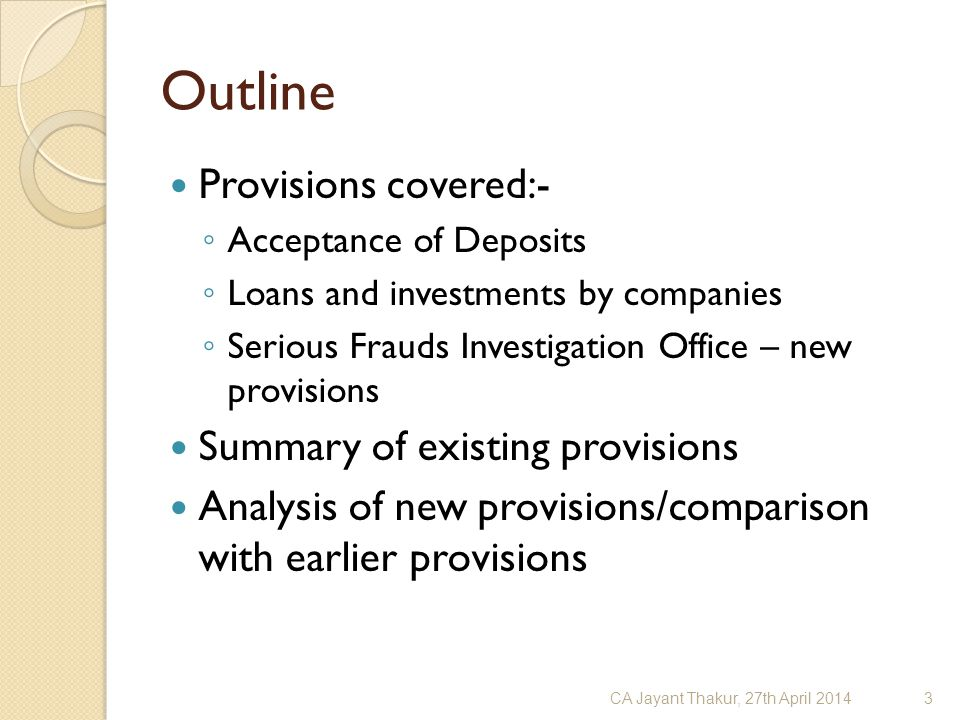 Outline Provisions covered:- ◦ Acceptance of Deposits ◦ Loans and investments by companies ◦ Serious Frauds Investigation Office – new provisions Summ