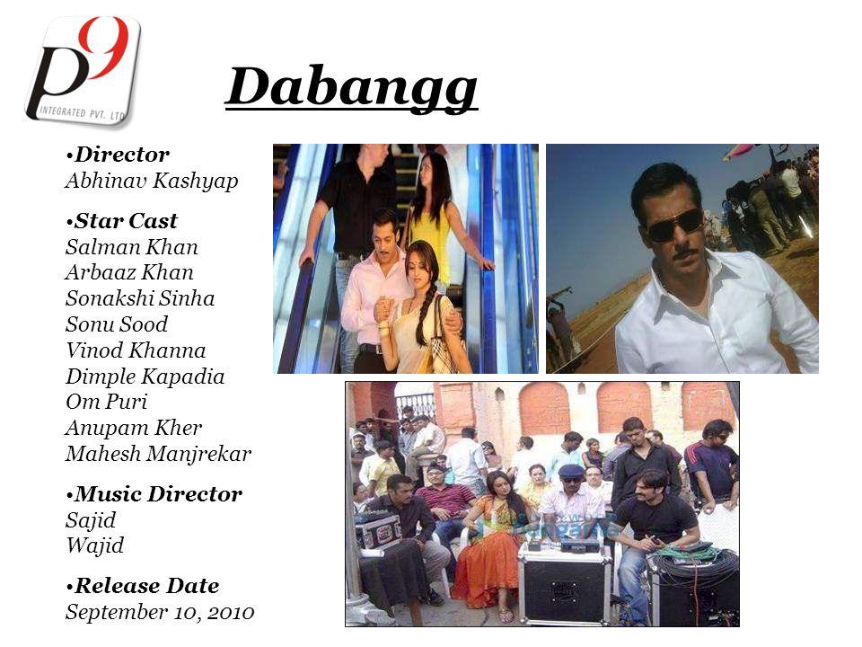 Dabangg Director Abhinav Kashyap Star Cast Salman Khan Arbaaz Khan Sonakshi Sinha Sonu Sood Vinod Khanna Dimple Kapadia Om Puri Anupam Kher Mahesh Manjrekar Music Director Sajid Wajid Release Date September 10, 2010