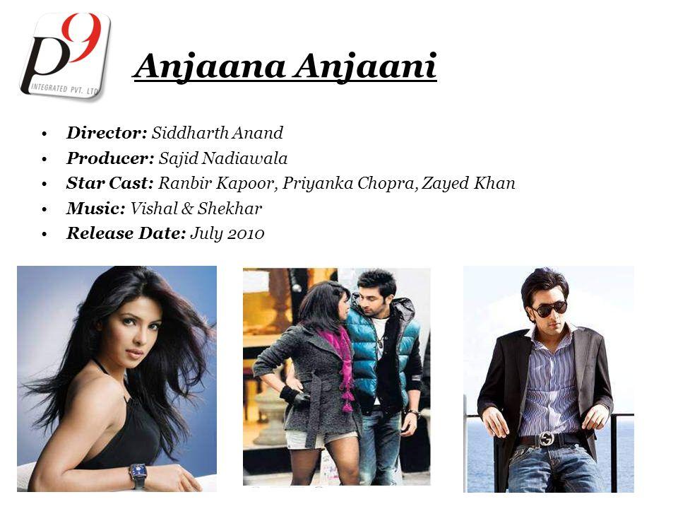 Anjaana Anjaani Director: Siddharth Anand Producer: Sajid Nadiawala Star Cast: Ranbir Kapoor, Priyanka Chopra, Zayed Khan Music: Vishal & Shekhar Release Date: July 2010