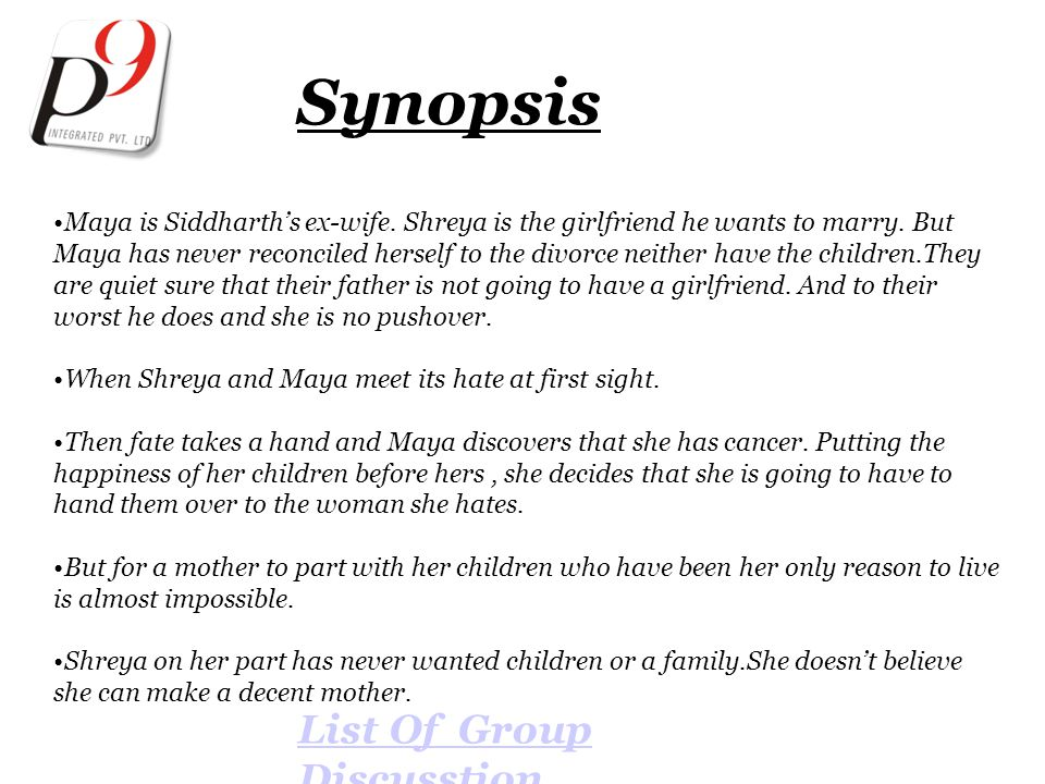 Synopsis Maya is Siddharth's ex-wife. Shreya is the girlfriend he wants to marry.