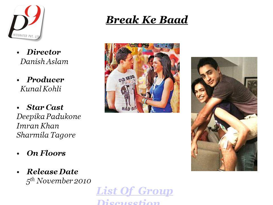 Break Ke Baad Director Danish Aslam Producer Kunal Kohli Star Cast Deepika Padukone Imran Khan Sharmila Tagore On Floors Release Date 5 th November 2010 List Of Group Discusstion