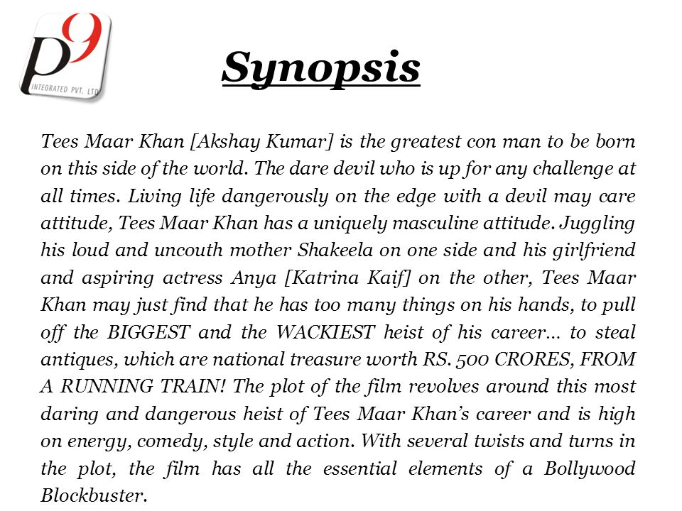Synopsis Tees Maar Khan [Akshay Kumar] is the greatest con man to be born on this side of the world. The dare devil who is up for any challenge at all