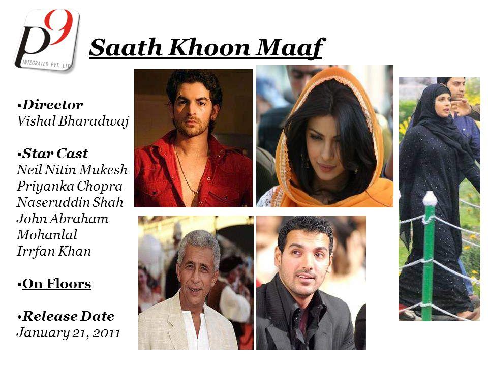 Saath Khoon Maaf Director Vishal Bharadwaj Star Cast Neil Nitin Mukesh Priyanka Chopra Naseruddin Shah John Abraham Mohanlal Irrfan Khan On Floors Release Date January 21, 2011