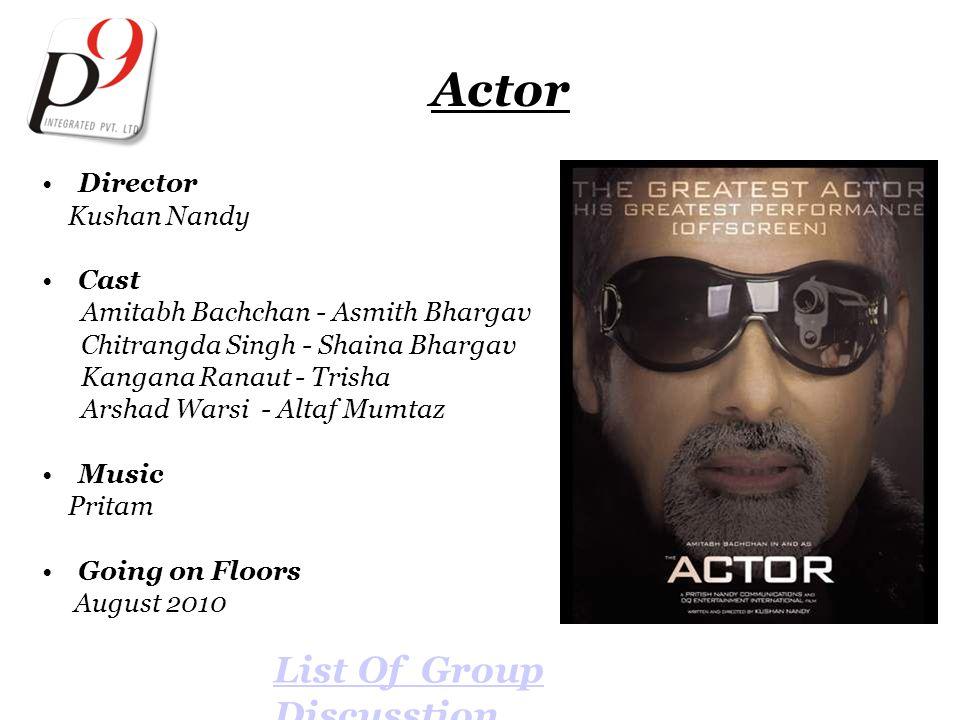Actor Director Kushan Nandy Cast Amitabh Bachchan - Asmith Bhargav Chitrangda Singh - Shaina Bhargav Kangana Ranaut - Trisha Arshad Warsi - Altaf Mumtaz Music Pritam Going on Floors August 2010 List Of Group Discusstion