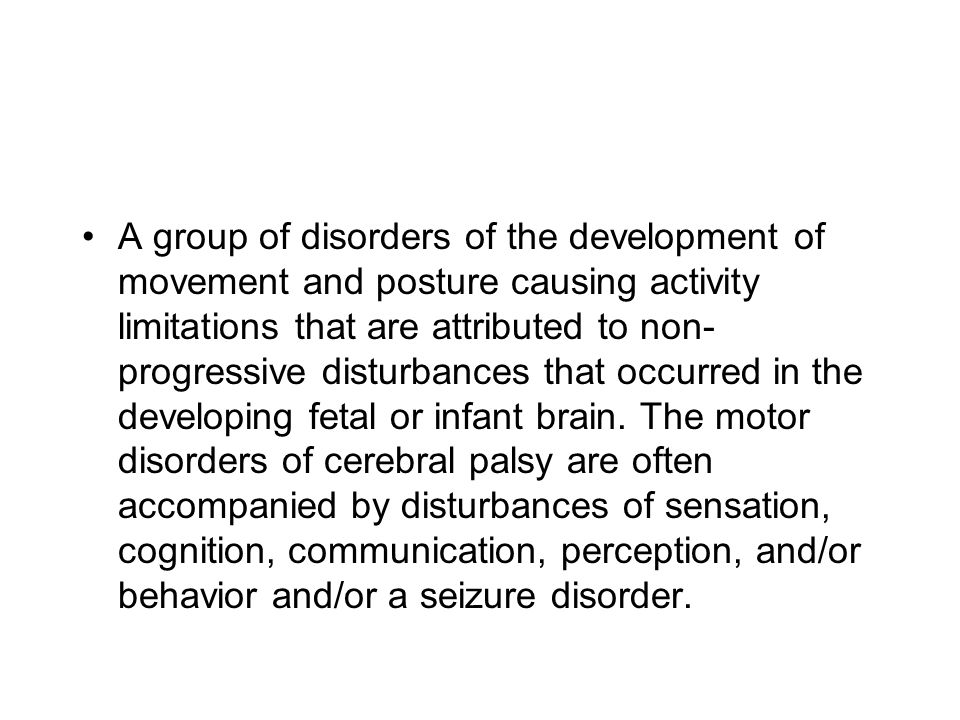 A group of disorders of the development of movement and posture causing activity limitations that are attributed to non- progressive disturbances that