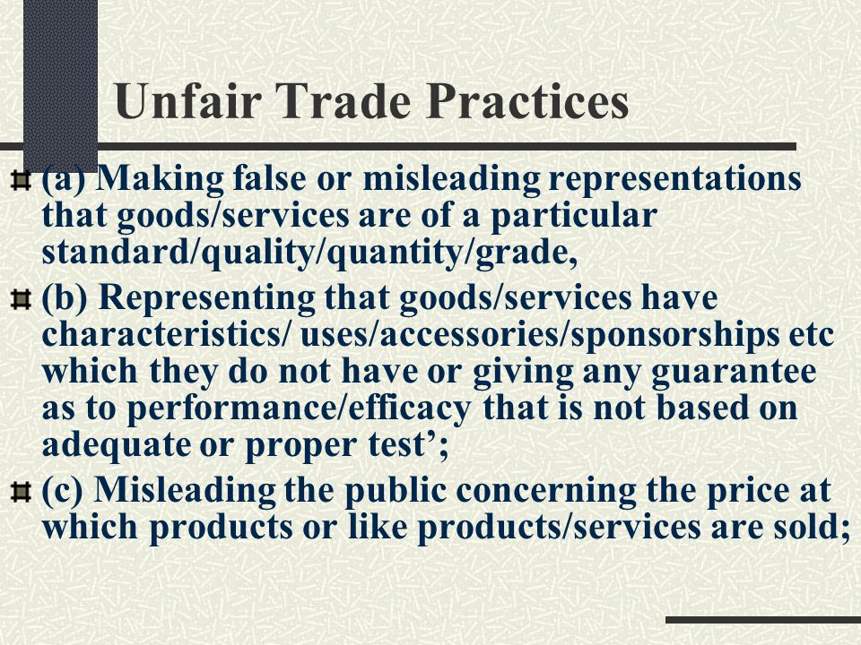 Unfair Trade Practices (a) Making false or misleading representations that goods/services are of a particular standard/quality/quantity/grade, (b) Rep